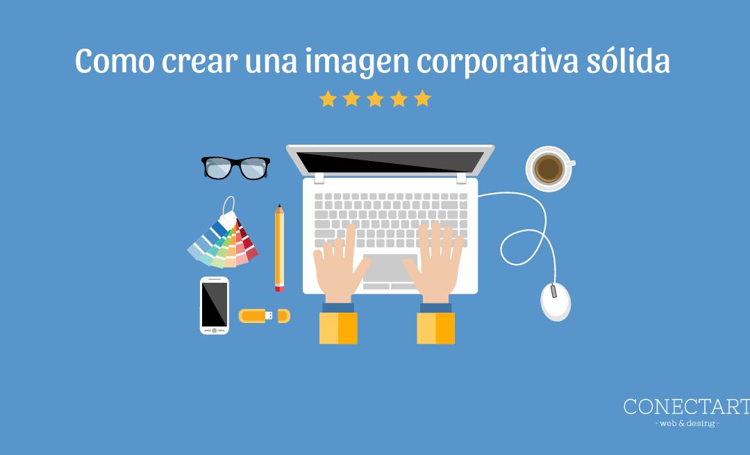cómo crear una imagen corporativa sólida