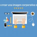 Como crear una imagen corporativa sólida